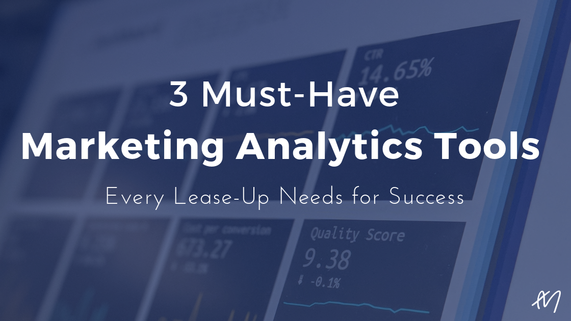 3 Must-Have Marketing Analytics Tools Every Lease-Up Needs for Success