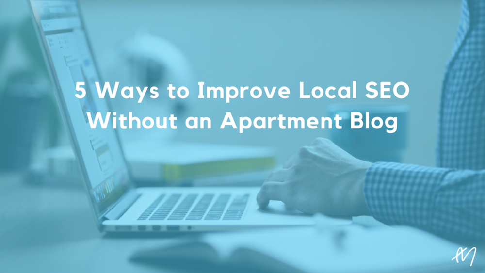5 Ways to Improve Local SEO Without an Apartment Blog