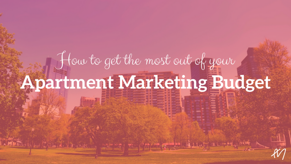 How to get the most out of your Apartment Marketing Budget