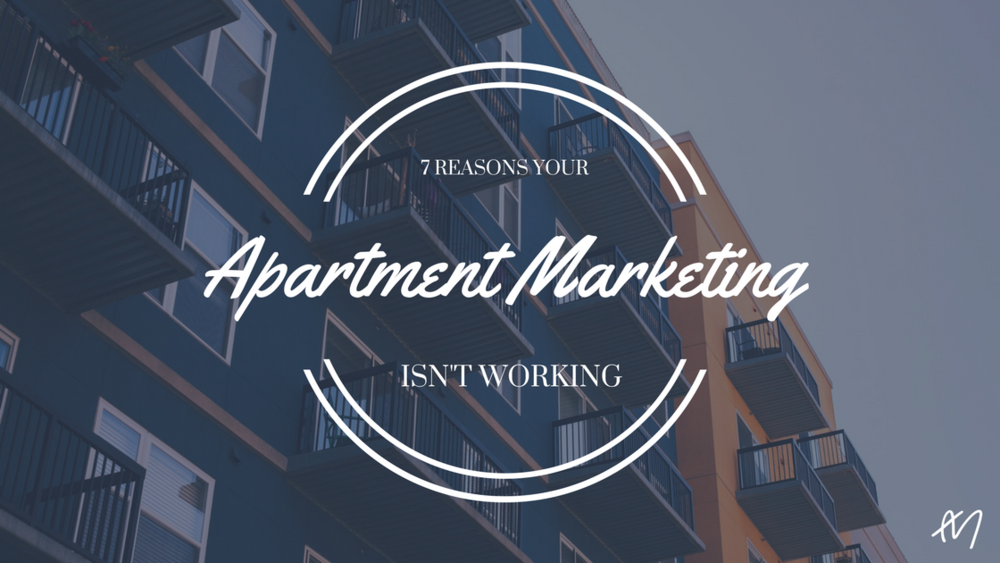 7 Reasons Your Apartment Marketing Isn't Working