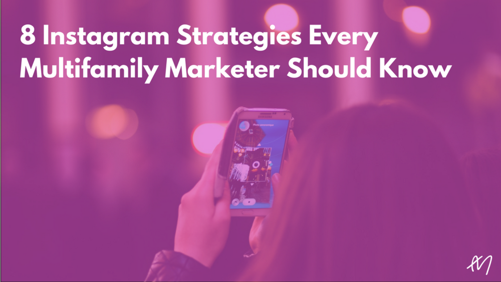 8 Instagram Strategies Every Multifamily Marketer Should Know
