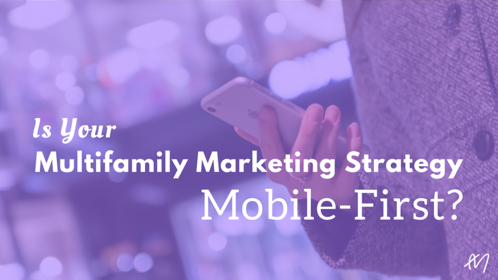 Is your multifamily marketing strategy mobile-first?