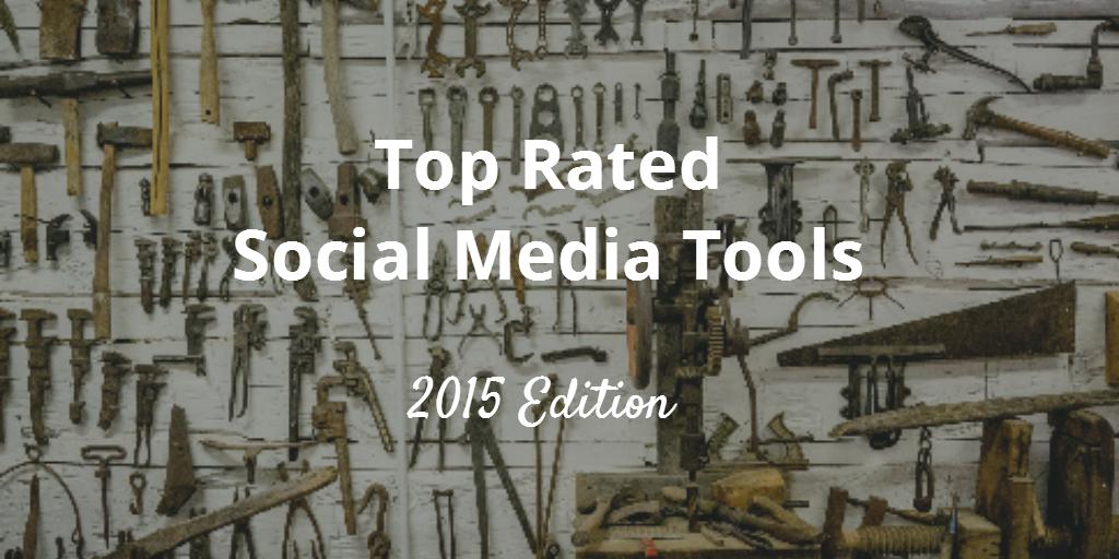 Top Rated Social Media Tools 2015 Edition